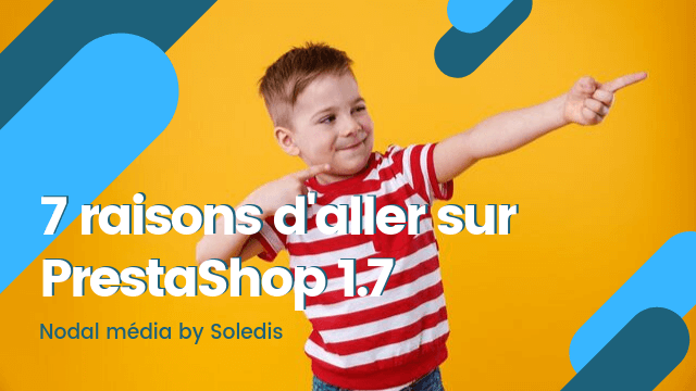 prestashop1.7 : 7 raisons de migrer