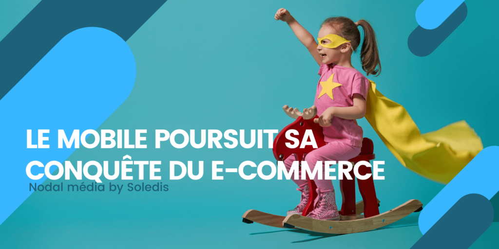ANALYSE : LE MOBILE POURSUIT SA CONQUÊTE DU E-COMMERCE
